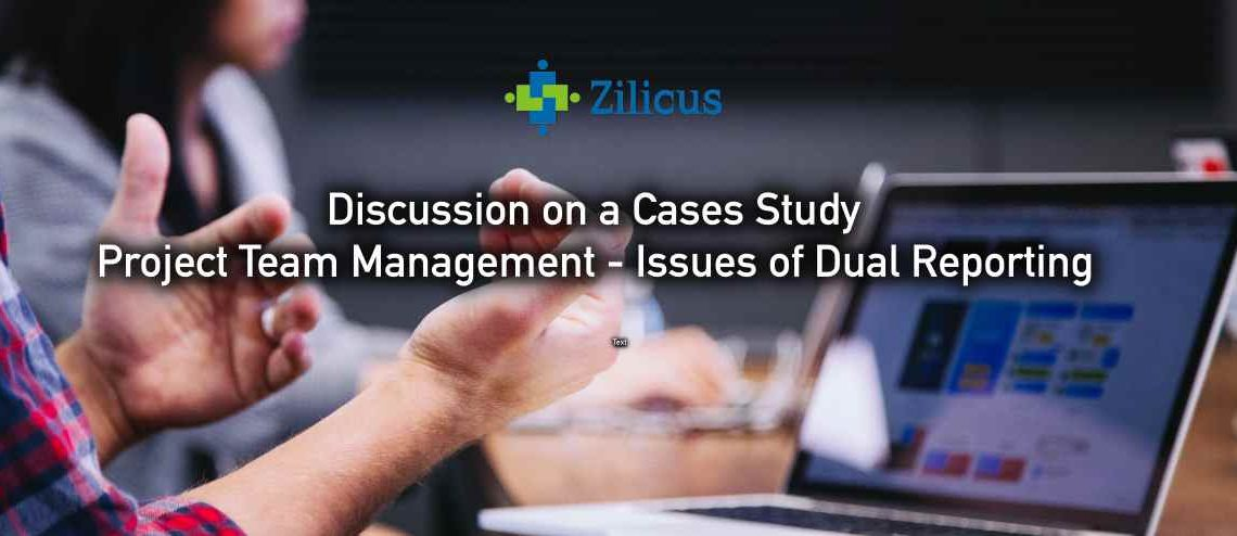 Discussion on a Case Study on Project Team Management - Issues of Dual Reporting
