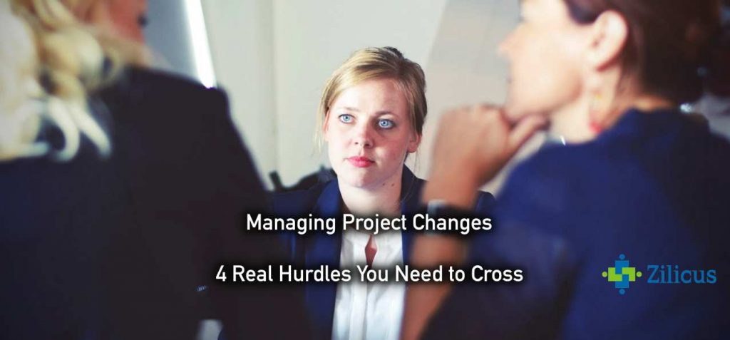 Managing Project Changes - 4 Hurdles You Need to Cross